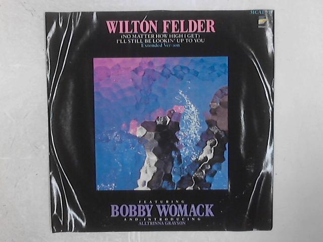 (No Matter How High I Get) I'll Still Be Looking Up To You 12in Single By Wilton Felder