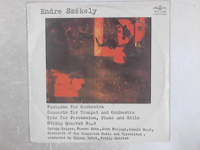 Fantasma For Orchestra / Concerto For Trumpet And Orchestra / Trio For Percussion, Piano And Cello / String Quartet No. 4 LP by Endre Székely