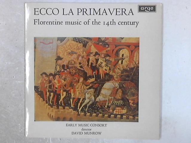 Ecco La Primavera (Florentine Music Of The 14th Century) LP By The Early Music Consort Of London