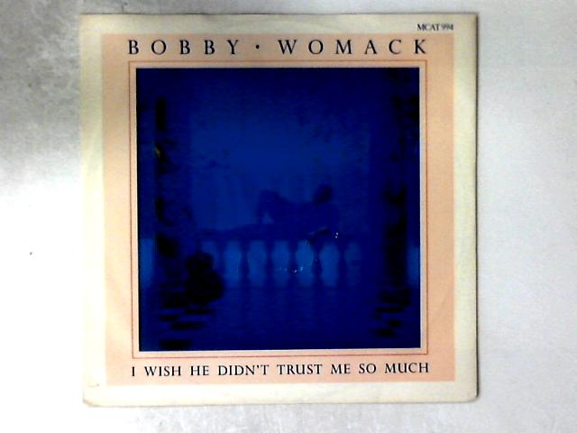I Wish He Didn't Trust Me So Much 12in By Bobby Womack