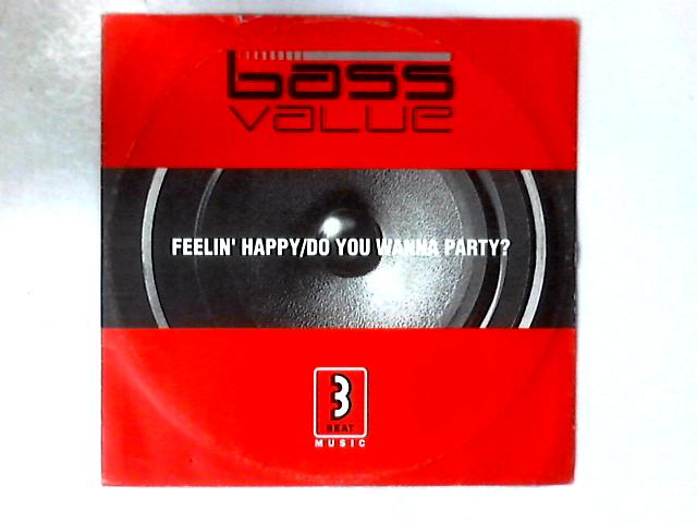 Feelin' Happy / Do You Wanna Party? 12in By Bass Value