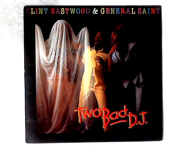 Two Bad D.J. LP by Clint Eastwood And General Saint