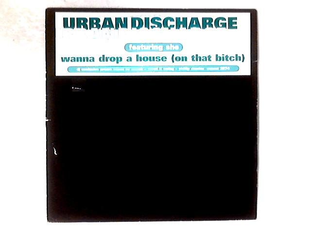 Wanna Drop A House (On That Bitch) 12in By Urban Discharge