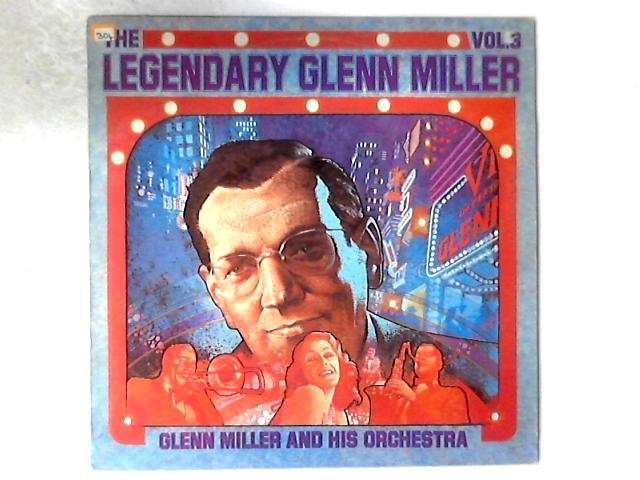 The Legendary Glenn Miller Vol.3 LP COMP by Glenn Miller And His Orchestra