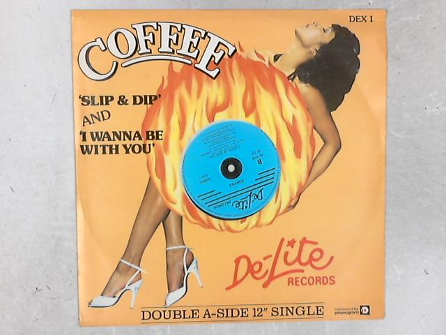 Slip & Dip / I Wanna Be With You 12in Single By Coffee