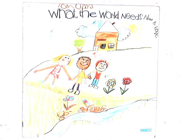 What The World Needs Now Is Love LP By Tom Clay
