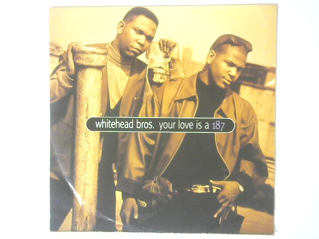 Your Love Is A 187 EP By Whitehead Bros.