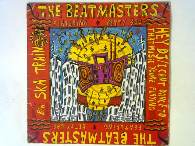 Hey DJ / I Can't Dance To That Music You're Playing b/w Ska Train LP By The Beatmasters