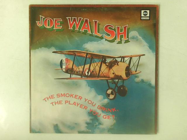 The Smoker You Drink, The Player You Get LP By Joe Walsh