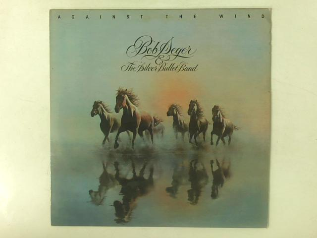 Against The Wind LP By Bob Seger & The Silver Bullet Band