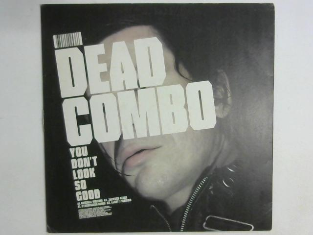 You Don't Look So Good 12in By Dead Combo