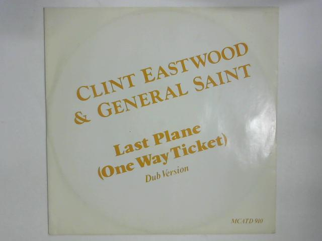 Last Plane (One Way Ticket) - Dub Mix 12in Single By Clint Eastwood And General Saint