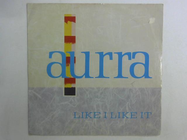 Like I Like It 12in By Aurra