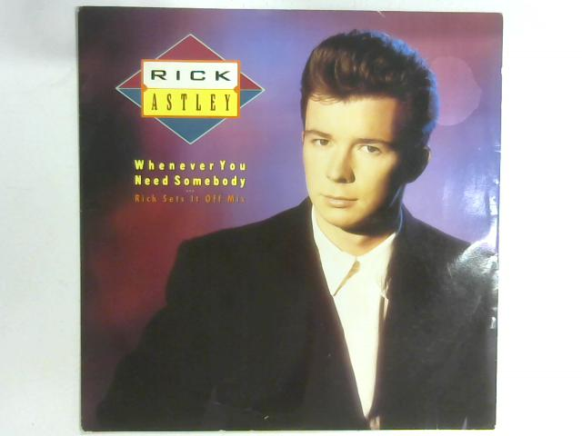 Whenever You Need Somebody (Rick Sets It Off Mix) 12in By Rick Astley